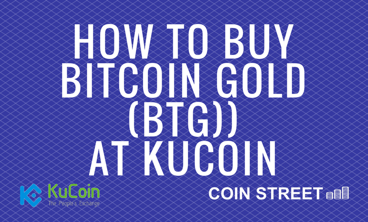 How to buy bitcoin gold at kucoin btg coin street this is a short guide to safely buying bitcoin gold ccuart Images
